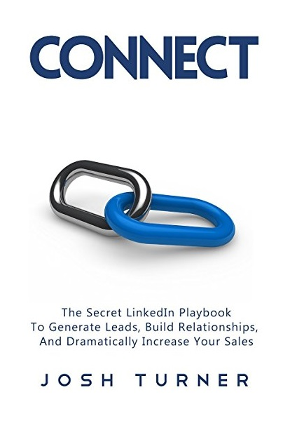 Connect The Secret LinkedIn Playbook To Generate Leads, Build Relationships, And Dramatically Increase Your Sales - Brigade Web
